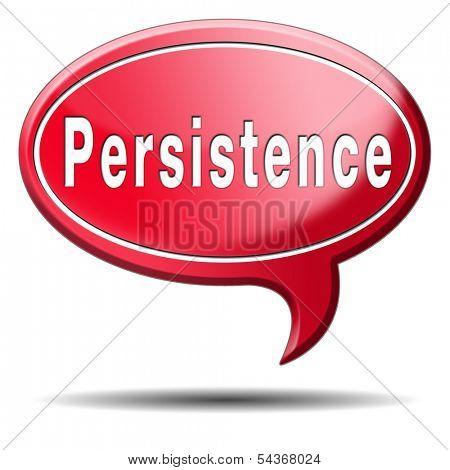 Persistence will pay off! Never stop or quit! keep on trying, try again until you succeed, never give up hope for success.