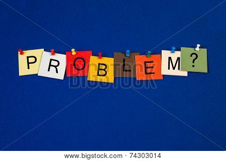 Problem ..? Sign For Worry, Concern, Medical Healthcare And Mental Health.