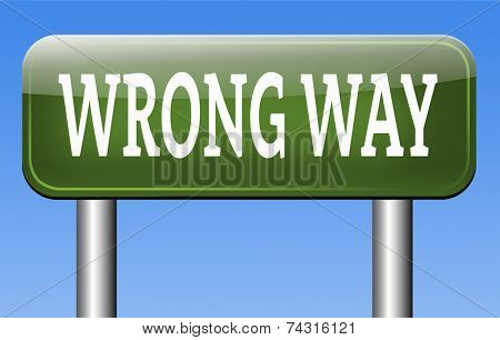 wrong way big mistake turn back wrong direction