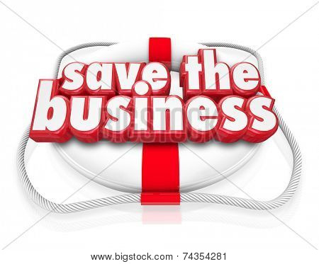 Save the Business words in red 3d letters on a life preserver to illustrate a company rescue through new plan or strategy or improved finances