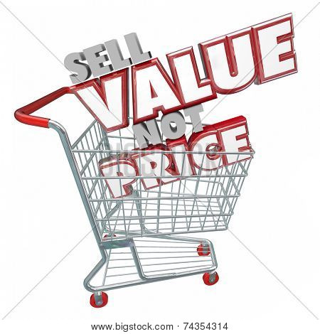 Sell Value Not Price 3d red words in a store shopping cart suggesting you use your product's value as a competitive edge in marketing and advertising