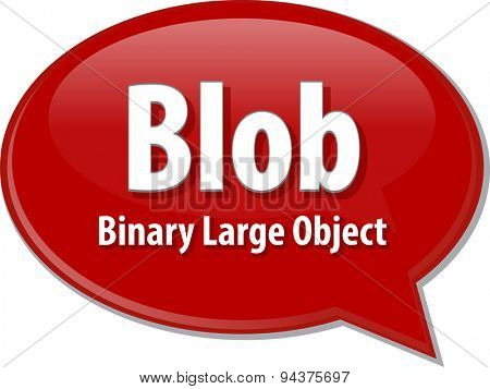 Speech bubble illustration of information technology acronym abbreviation term definition  Blob Binary Large Object