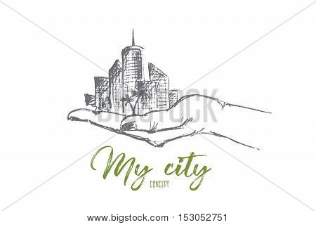 Vector hand drawn my city concept sketch. Part of big city with skyscrapers and trees in human hand. Lettering My city concept