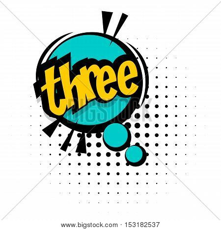 Comic sound effects pop art vector style numbers. Sound bubble speech with word and comic cartoon expression sounds illustration. Lettering THREE.