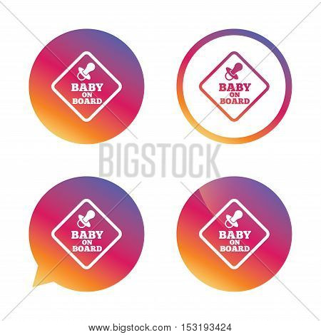 Baby on board sign icon. Infant in car caution symbol. Baby pacifier nipple. Gradient buttons with flat icon. Speech bubble sign. Vector