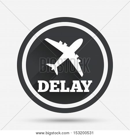 Delayed flight sign icon. Airport delay symbol. Airplane icon. Circle flat button with shadow and border. Vector