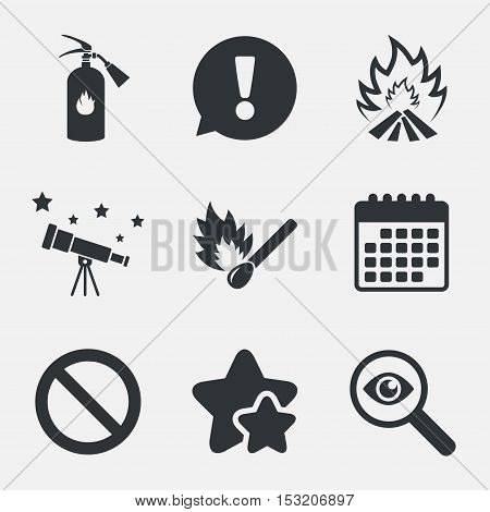 Fire flame icons. Fire extinguisher sign. Prohibition stop symbol. Burning matchstick. Attention, investigate and stars icons. Telescope and calendar signs. Vector