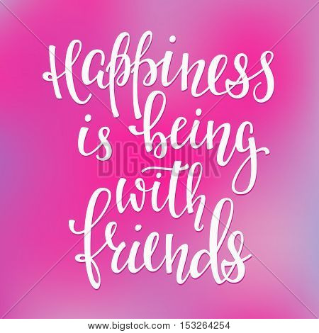 Lettering typography overlay. Motivational quote. Cute inspiration. Calligraphy postcard poster photo graphic design element. Hand written sign. Happiness is being with friends