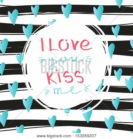 Lettering composition. Stylized letters. Valentine's Day. Greeting card. I love you, kiss me. Striped background.