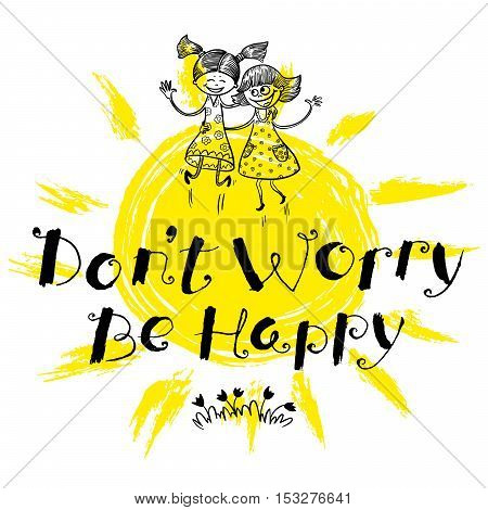 Don't worry be happy hand drawn lettering motivation quote with flowers and grass doodle smiling two girl sunny grange backdrop. Design element for t-shirt backgrounds and greeting cards