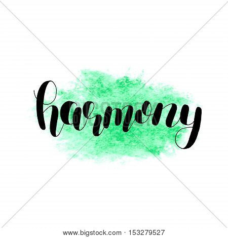 Harmony. Brush hand lettering illustration. Inspiring quote. Motivating modern calligraphy. Can be used for photo overlays, posters, holiday clothes, prints, cards and more.