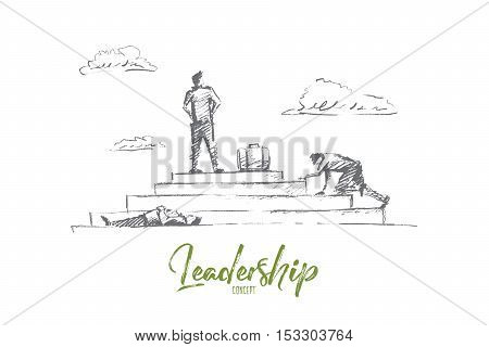 Vector hand drawn leadership concept sketch. Businessman standing at the top of stairs while one trying to reach it and another llying on the ground. Lettering Leadership concept