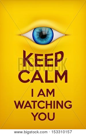 Poster Keep Calm I am watching you. Concept of surveillance technologies and internet monitoring.
