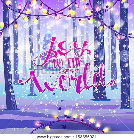 Joy to the world unique hand lettering quote placed on snowy winter forest background with holidays lights. Vector art. Great design element for greeting card, banner and holidays flyer.
