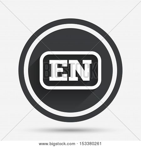 English language sign icon. EN translation symbol with frame. Circle flat button with shadow and border. Vector