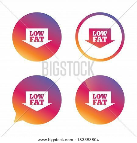 Low fat sign icon. Salt, sugar food symbol with arrow. Gradient buttons with flat icon. Speech bubble sign. Vector