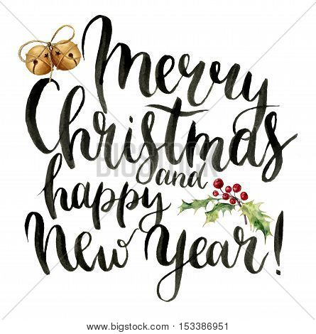 Watercolor print witn Merry Christmas and happy New Year lettering. Hand painted modern calligraphy card with bells and holly decor for design, print or background.