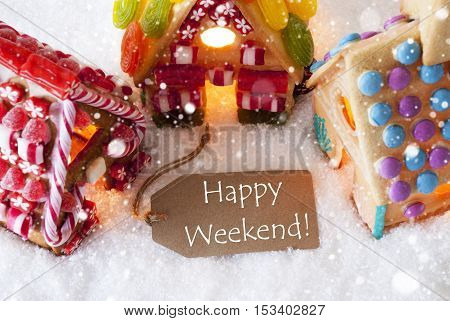 Label With English Text Happy Weekend. Colorful Gingerbread House On Snow And Snowflakes. Christmas Card For Seasons Greetings