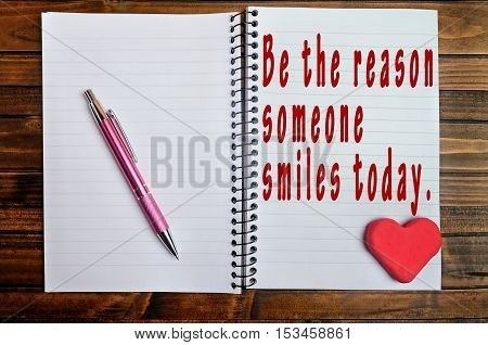 Be the reason someone smiles today.Inspirational quote