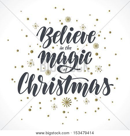Believe in the magic of Christmas. Vector text with gold snowflakes illustration. Hand drawn lettering, calligraphic design