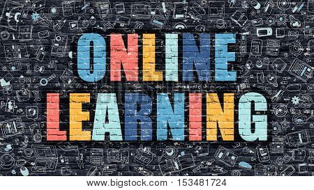 Online Learning - Multicolor Concept on Dark Brick Wall Background with Doodle Icons Around. Modern Illustration with Elements of Doodle Style. Online Learning on Dark Wall.
