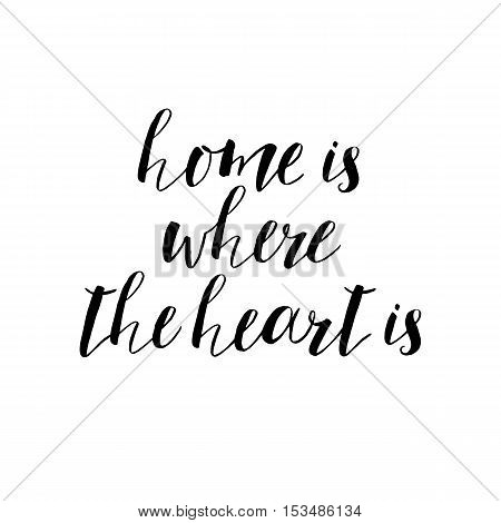 home is where the heart- motivational quote typography art. Black vector phrase isolated on white background. Lettering for posters cards design.