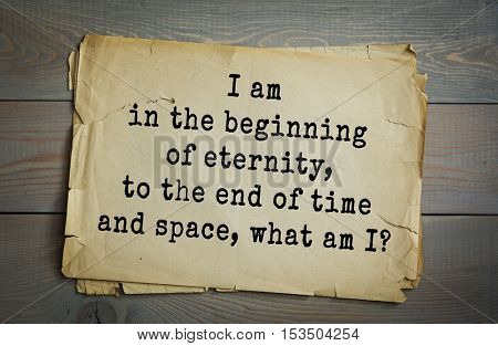 Traditional riddle. I am in the beginning of eternity, to the end of time and space, what am I?