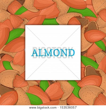 The square colored frame composed of almond nut. Vector card illustration. Nuts frame, almonds fruit in the shell, whole, shelled, leaves appetizing looking for packaging design of healthy food