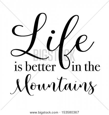 Quote - Life is better in the Mountains