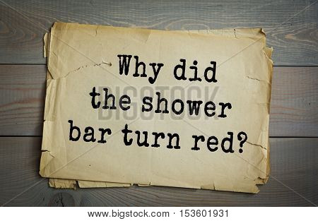 Traditional riddle. Why did the shower bar turn red?( Its towel fell off.)