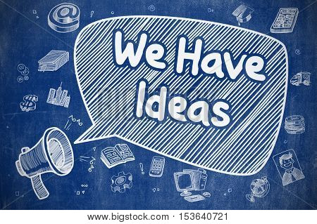 We Have Ideas on Speech Bubble. Cartoon Illustration of Yelling Megaphone. Advertising Concept. Yelling Mouthpiece with Phrase We Have Ideas on Speech Bubble. Doodle Illustration. Business Concept.