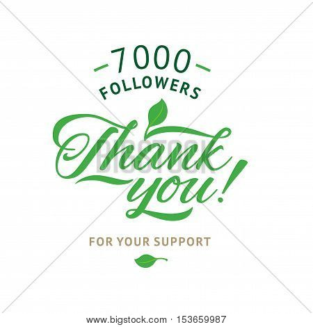 Thank you 7000 followers card. Vector ecology design template for network friends and followers. Image for Social Networks. Web user celebrates a large number of subscribers or followers.