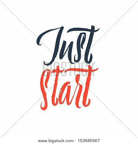 Just Start, Hand Drawn Calligraphy on White Background.