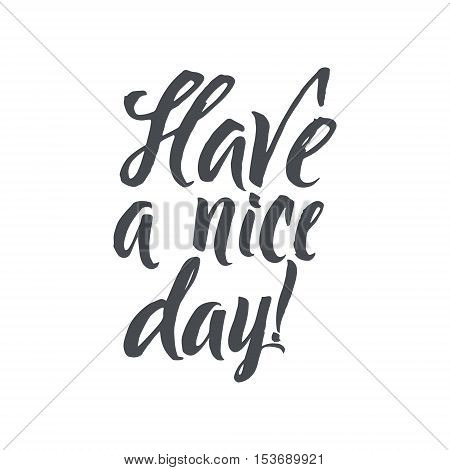 Have a nice day. Hand Drawn Calligraphy on White Background. Have a nice day. Brush lettering, positive hand drawn quote. Vector illustration.