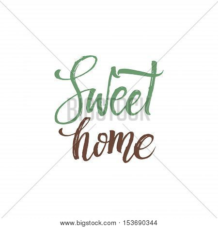Sweet Home. Hand Drawn Calligraphy on White Background. Home Sweet Home vector lettering. Motivational quote. Inspirational typography. Calligraphy postcard poster graphic design