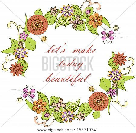 Inspiration banner Let's make today beautiful, hand drawn colorful flower frame on white, vector illustration