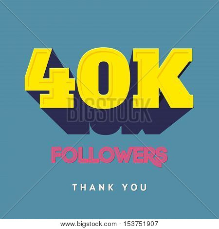 Vector thanks design template for network friends and followers. Thank you 40 000 followers card. Image for Social Networks. Web user celebrates a large number of subscribers or followers
