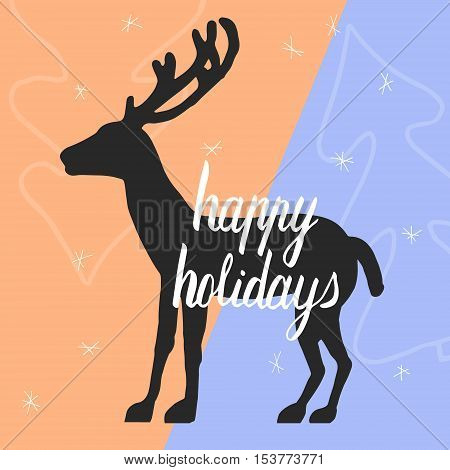 Vector Happy Holidays postcard. Deer silhoulette, calligraphy.
