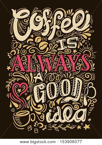 Coffee quote lettering looks like graffiti on black background with coffee is always good idea description vector illustration