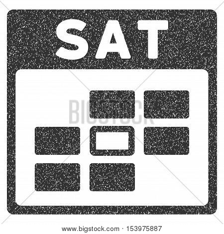 Saturday Calendar Grid grainy textured icon for overlay watermark stamps. Flat symbol with dirty texture. Dotted glyph gray ink rubber seal stamp with grunge design on a white background.