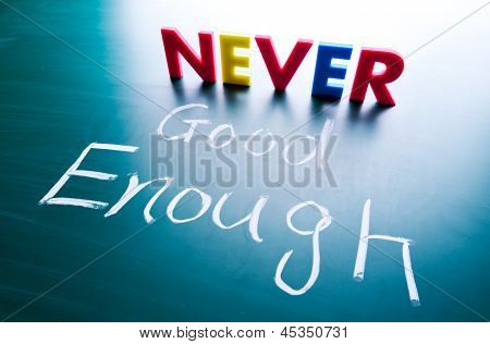 Never Good Enough Concept