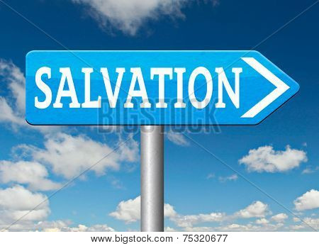 salvation trust in jesus and god to be rescued save your soul road sign with text and word