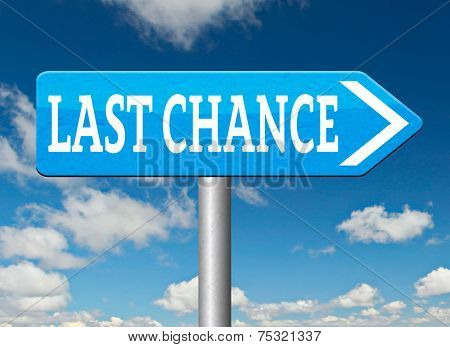 last chance final warning or opportunity or call now or never ultimate offer