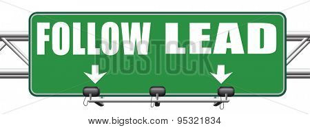 follow or lead following or catch up the natural leader, leaders or followers in business chief in command or leadership leading to victory road sign