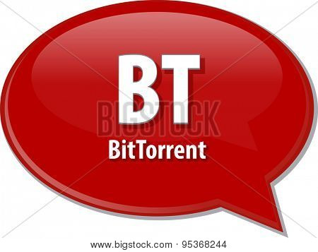 Speech bubble illustration of information technology acronym abbreviation term definition BT BitTorrent