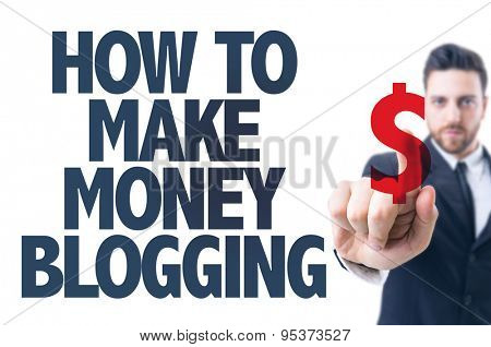 Business man pointing the text: How To Make Money Blogging