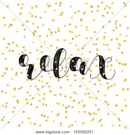 Relax. Brush hand lettering vector illustration. Inspiring quote. Motivating modern calligraphy. Great for pillow cases, prints and posters, greeting cards, home decor, apparel design and more.