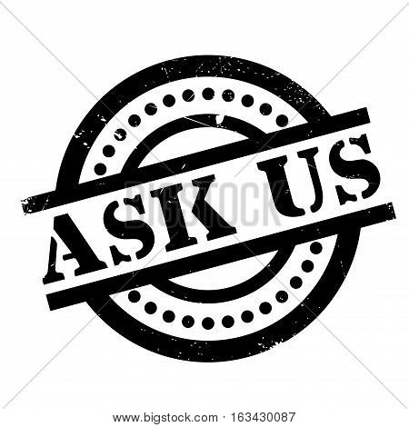 Ask Us rubber stamp. Grunge design with dust scratches. Effects can be easily removed for a clean, crisp look. Color is easily changed.