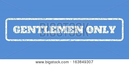 White rubber seal stamp with Gentlemen Only text. Vector message inside rounded rectangular frame. Grunge design and dust texture for watermark labels. Horisontal emblem on a blue background.