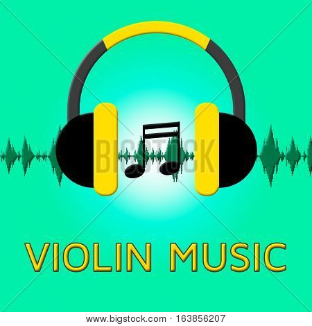 Violin Music Indicates Sound Tracks 3D Illustration